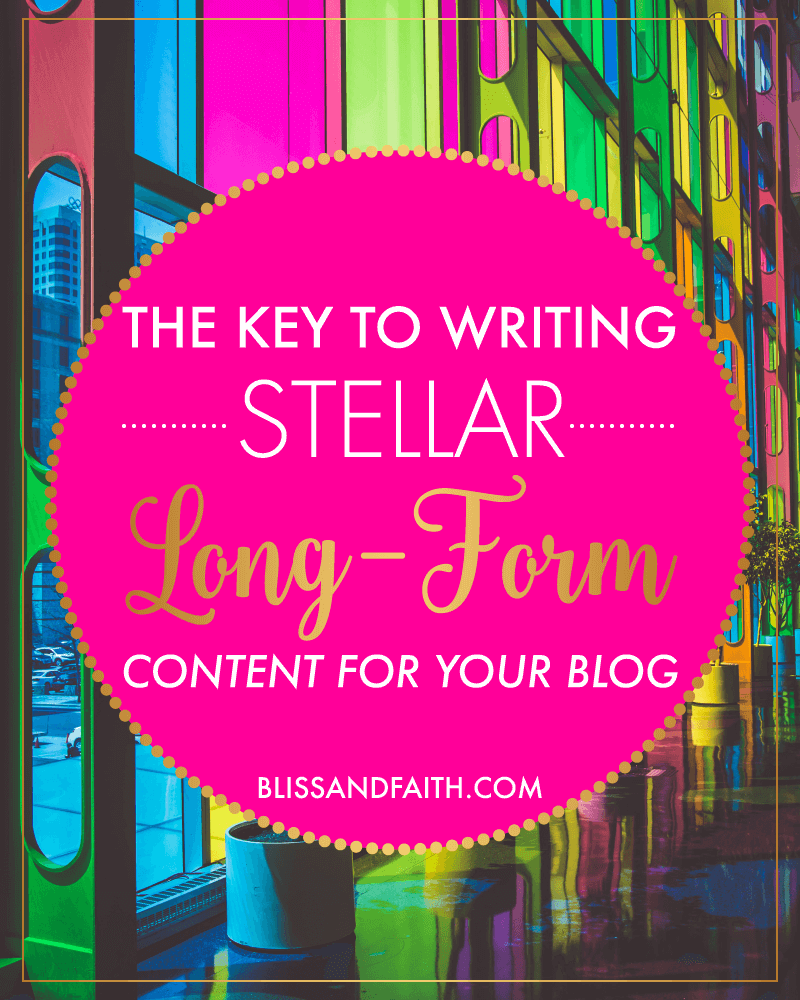 The Key to Writing Stellar Long Form Content for Your Blog • Bliss ...