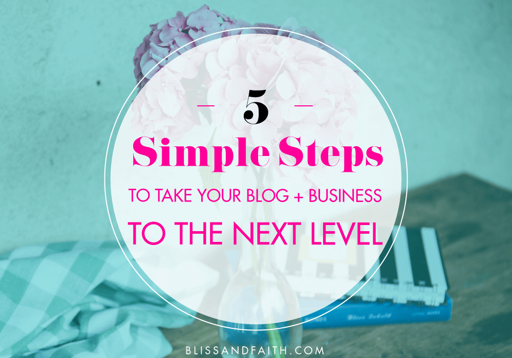 5 Simple Steps to Take Your Blog + Business to the Next Level