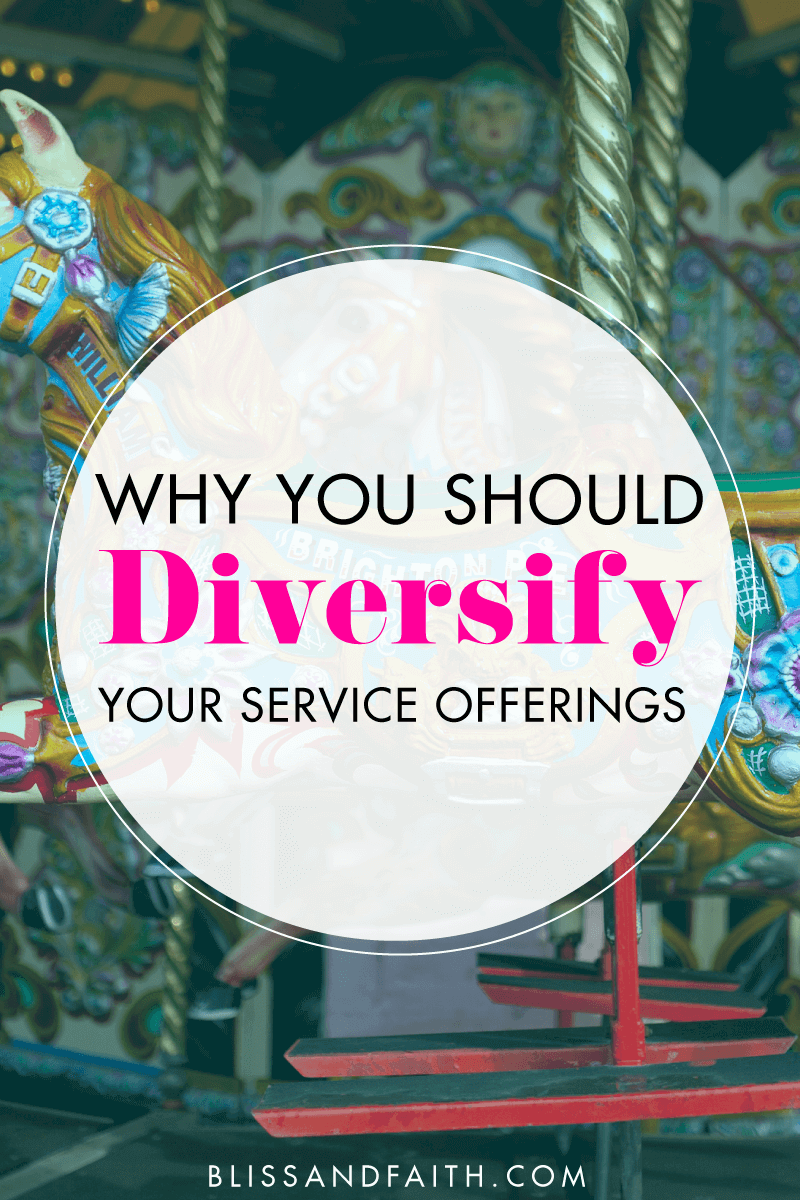 Why You Should Diversify Your Service Offerings | BlissandFaith.com